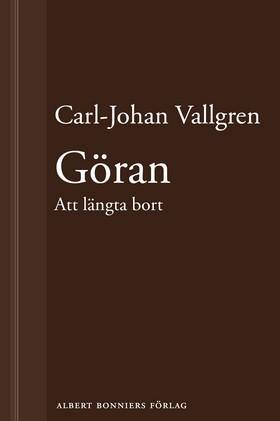 E-bok Göran : Att längta bort : En novell ur Längta bort av Carl-Johan Vallgren