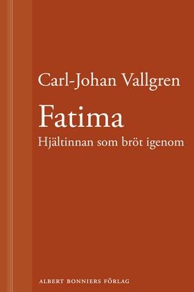 E-bok Fatima : Hjältinnan som bröt igenom : En novell ur Längta bort av Carl-Johan Vallgren