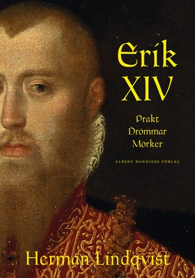 Erik XIV : prakt drömmar mörker av Herman Lindqvist