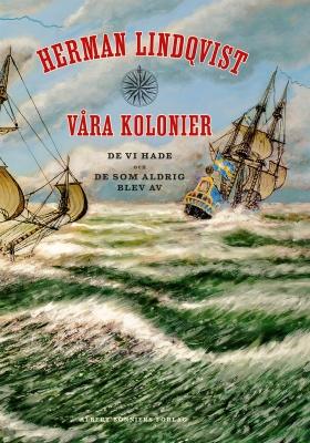 Våra kolonier : de vi hade och de som aldrig blev av av Herman Lindqvist
