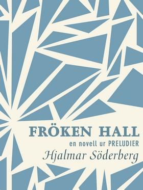 E-bok Fröken Hall: en novell ur Preludier av Hjalmar Söderberg