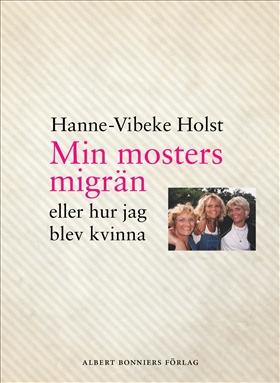E-bok Min mosters migrän : eller Hur jag blev kvinna av Hanne-Vibeke Holst