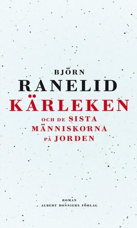 E-bok Kärleken och de sista människorna på jorden av Björn Ranelid