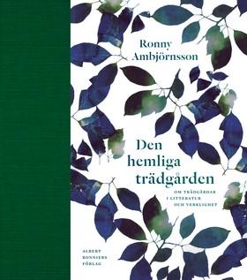 Den hemliga trädgården : om trädgårdar i litteratur och verklighet av Ronny Ambjörnsson