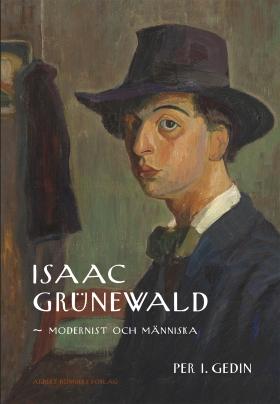 Isaac Grünewald : Modernist och människa av Per I. Gedin