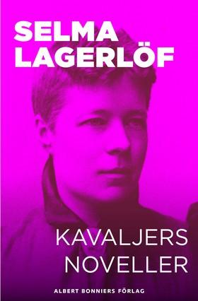 E-bok Kavaljersnoveller av Selma Lagerlöf
