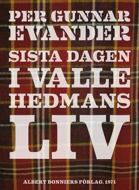 E-bok Sista dagen i Valle Hedmans liv av Per Gunnar Evander