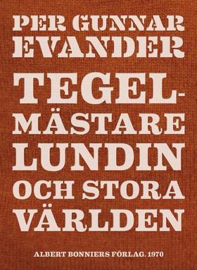 E-bok Tegelmästare Lundin och stora världen av Per Gunnar Evander