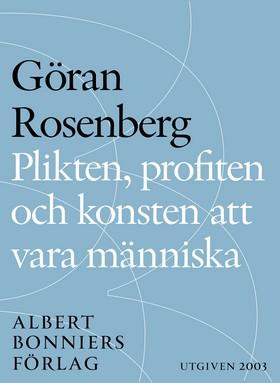 E-bok Plikten, profiten och konsten att vara människa: essä av Göran Rosenberg