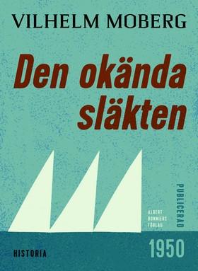 E-bok Den okända släkten av Vilhelm Moberg