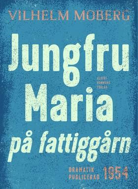 E-bok Jungfru Maria på fattiggårn : Radiopjäs av Vilhelm Moberg