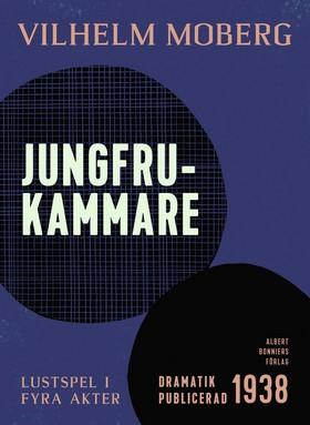 E-bok Jungfrukammare : lustspel i fyra akter av Vilhelm Moberg