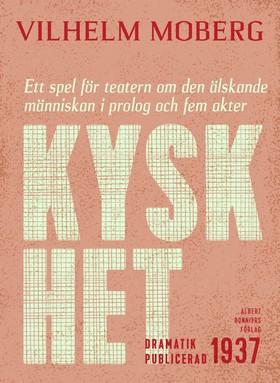 E-bok Kyskhet : ett spel för teatern om den älskande människan i prolog och fem akter av Vilhelm Moberg