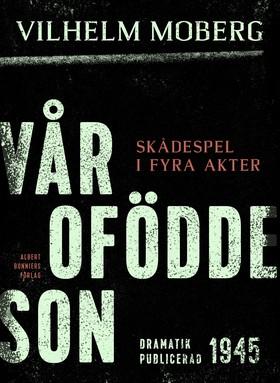 E-bok Vår ofödde son : skådespel i fyra akter av Vilhelm Moberg