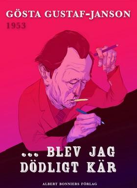 E-bok ... blev jag dödligt kär av Gösta Gustaf-Janson