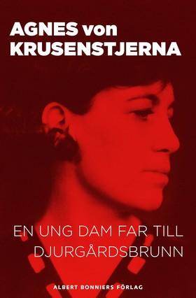 E-bok En ung dam far till Djurgårdsbrunn av Agnes von Krusenstjerna