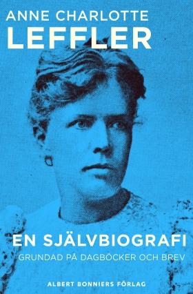 E-bok En självbiografi : grundad på dagböcker och brev av Anne Charlotte Leffler