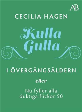 E-bok Kulla-Gulla i övergångsåldern - eller Nu fyller alla duktiga flickor 50 av Cecilia Hagen
