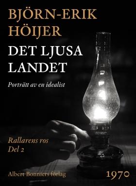 E-bok Det ljusa landet : porträtt av en idealist av Björn-Erik Höijer