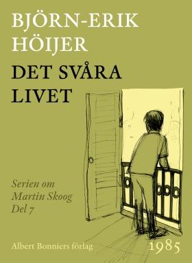 E-bok Det svåra livet : en berättelse om Martin Skoog av Björn-Erik Höijer