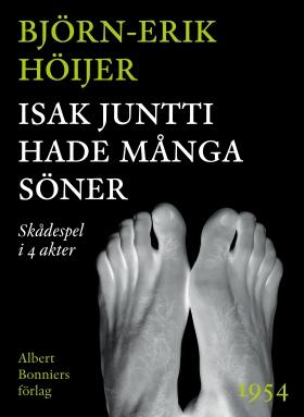 E-bok Isak Juntti hade många söner : Skådespel i 4 akter av Björn-Erik Höijer