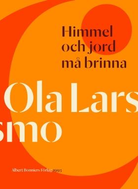 E-bok Himmel och jord må brinna av Ola Larsmo