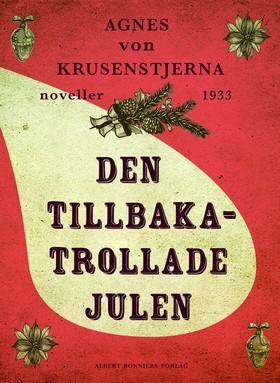 E-bok Den tillbakatrollade julen : två julnoveller av Agnes von Krusenstjerna