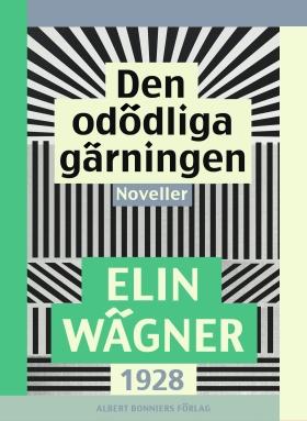 E-bok Den odödliga gärningen : Noveller av Elin Wägner
