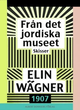 E-bok Från det jordiska museet : Skisser av Elin Wägner