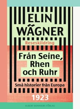 E-bok Från Seine, Rhen och Ruhr : små historier från Europa av Elin Wägner