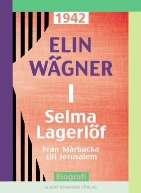 E-bok Selma Lagerlöf. 1, Från Mårbacka till Jerusalem av Elin Wägner