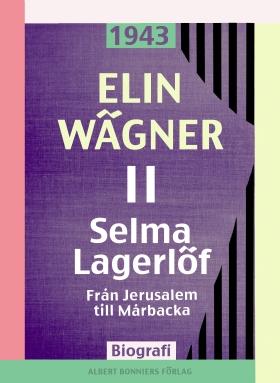 E-bok Selma Lagerlöf. 2, Från Jerusalem till Mårbacka av Elin Wägner