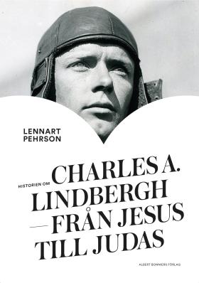 Historien om Charles A Lindbergh Från jesus till Judas
