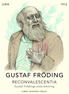 E-bok Reconvalescentia : Gustaf Frödings sista diktning av Gustaf Fröding