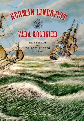 E-bok Våra kolonier : de vi hade och de som aldrig blev av av Herman Lindqvist