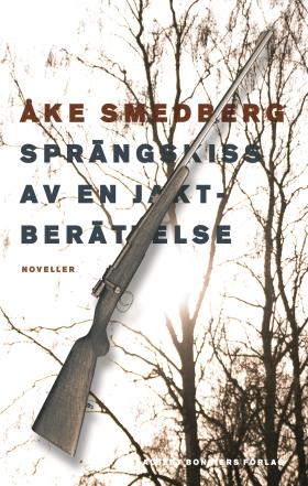 Sprängskiss av en jaktberättelse : noveller av Åke Smedberg