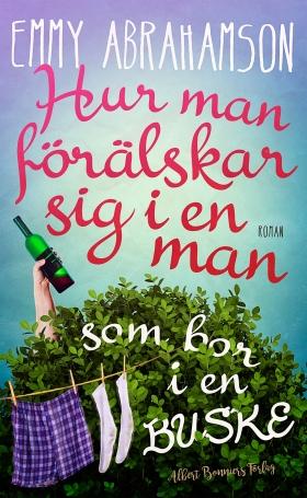 E-bok Hur man förälskar sig i en man som bor i en buske av Emmy Abrahamson