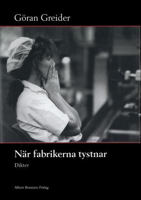E-bok När fabrikerna tystnar : Dikter av Göran Greider