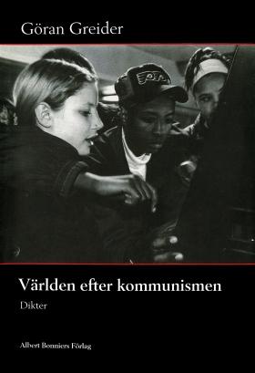 E-bok Världen efter kommunismen : dikter av Göran Greider