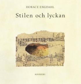 E-bok Stilen och lyckan : essäer om litteratur av Horace Engdahl