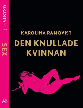 E-bok Den knullade kvinnan - en e-singel ur Granta #6 av Karolina Ramqvist