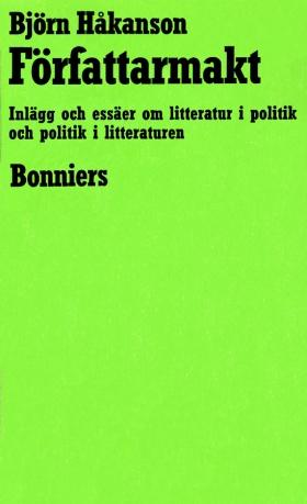 E-bok Författarmakt : Inlägg och essäer om litteratur i politik och politik i litteraturen av Björn Håkanson