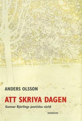 E-bok Att skriva dagen : Gunnar Björlings poetiska värld av Anders Olsson