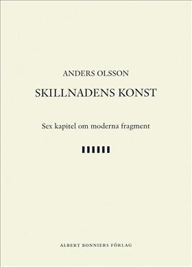 E-bok Skillnadens konst : sex kapitel om moderna fragment av Anders Olsson