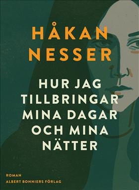 E-bok Hur jag tillbringar mina dagar och mina nätter av Håkan Nesser