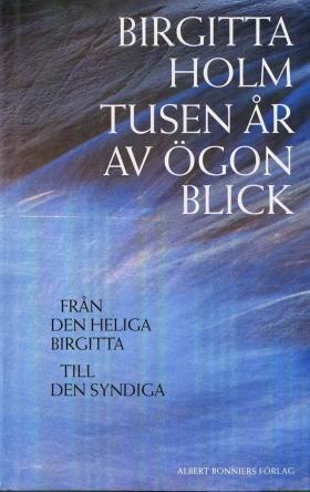 E-bok Tusen år av ögonblick : från den heliga Birgitta till den syndiga av Birgitta Holm