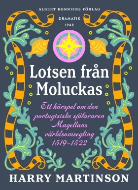 E-bok Lotsen från Moluckas : ett hörspel om den portugisiske sjöfararen Magellans världsomsegling 1519-1522 av Harry Martinson