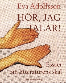 E-bok Hör, jag talar! : essäer om litteraturens skäl av Eva Adolfsson