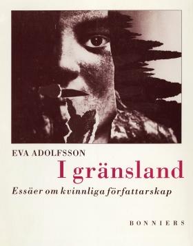 E-bok I gränsland : essäer om kvinnliga författarskap av Eva Adolfsson