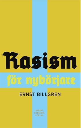 Rasism för nybörjare av Ernst Billgren